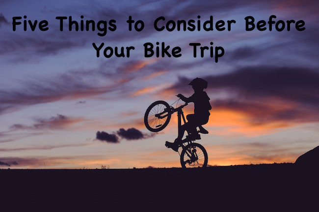 Five Things to Consider Before Your Bike Trip